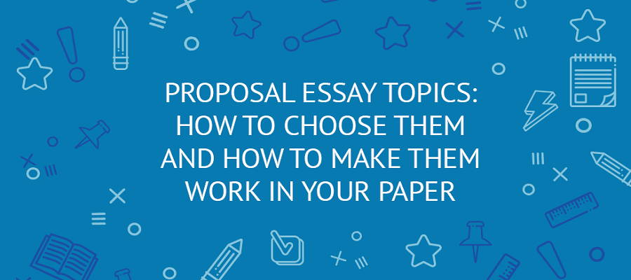 What is a good topic for a proposal essay?